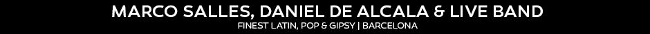 DANIEL EL ALCALA & LIVE BAND FEAT. MARCO SALLES (Finest Latin, Pop & Gipsy Rumba / Barcelona)